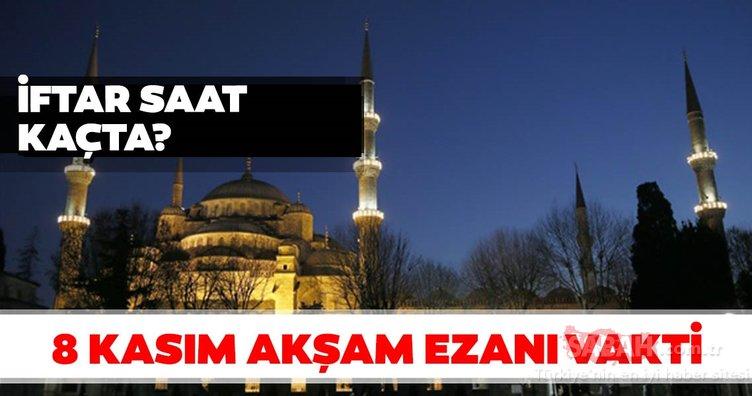 İftar saat kaçta okunuyor? 8 Kasım akşam ezanı saat kaçta okunuyor? İşte İstanbul ve il il ezan saatleri