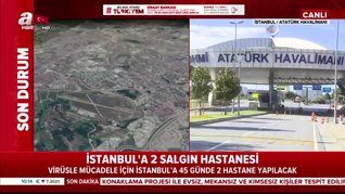 İstanbul'da 45 Günde, 2 Salgın Hastanesi Kuruluyor!