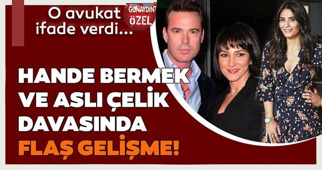Hande Bermek - Aslı Çelik davasında flaş gelişme! O avukat ifade verdi