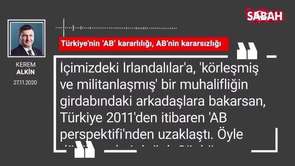Kerem Alkin 'Türkiye'nin 'AB' kararlılığı, AB'nin kararsızlığı'