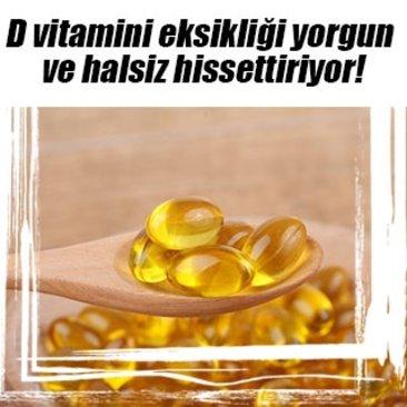 D vitamini eksikliği yorgun ve halsiz hissettiriyor!