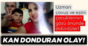 Son dakika haberi: Uzman çavuş ve eşini çocuklarının gözü önünde öldürdü! Kan donduran olay