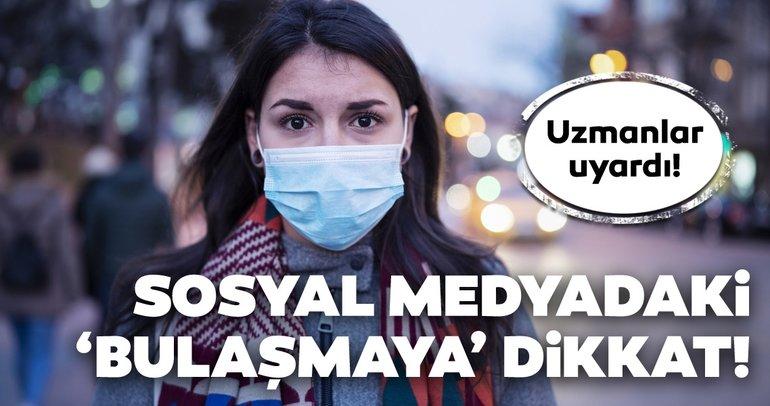 Sosyal medyadaki 'bulaşmaya' dikkat! Uzmanlar corona virüsü hakkında uyardı!