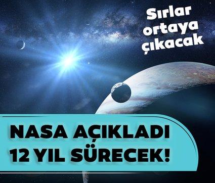 NASA açıkladı! 12 yıl sürecek!