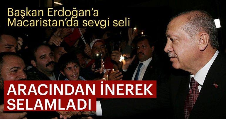 Başkan Erdoğana Macaristanda sevgi seli