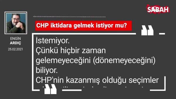 Engin Ardıç | CHP iktidara gelmek istiyor mu?