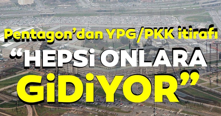 Pentagon'dan YPG/PKK itirafı... Hepsi onlara gidiyor