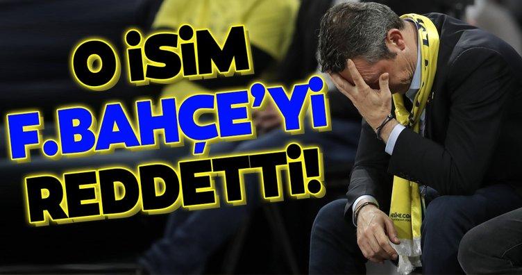 O isim Fenerbahçe'yi reddetti!