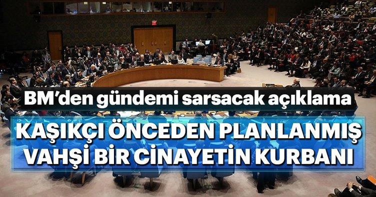 Son dakika: BM'den Kaşıkçı cinayeti açıklaması