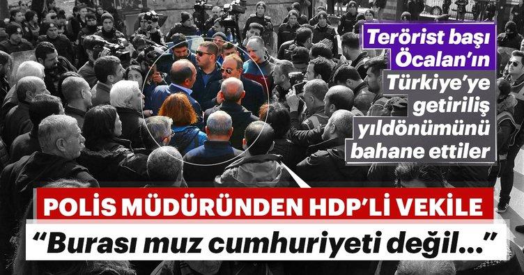 Polis müdüründen HDP'li vekile: Burası muz cumhuriyeti değil!