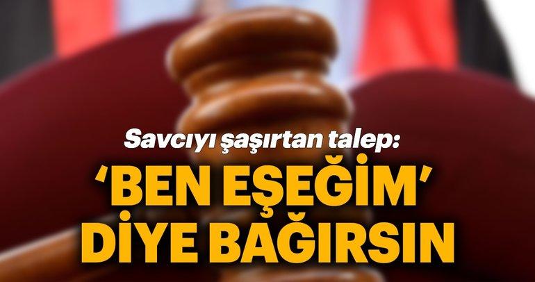 İzmir'de savcıyı şaşırtan talep: 'Ben eşeğim' diye bağırsın