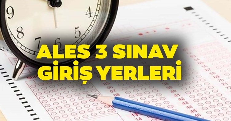 ALES 3 sınav giriş yerleri açıklandı! ÖSYM ile ALES 3 sınav giriş belgesi nasıl ve nereden sorgulanır?