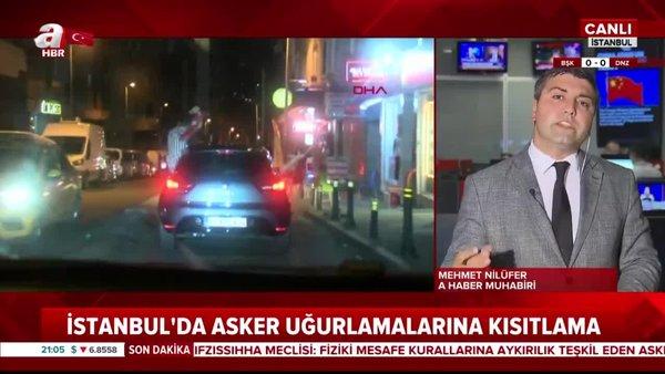 Son dakika! İstanbul'da asker uğurlamalarına kısıtlama getirildi   Video