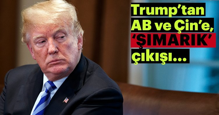 Trump, Çin ve AB için şımarık ifadesini kullandı