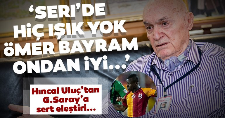 Hıncal Uluç, Galatasaray'ın son durumunu değerlendirdi
