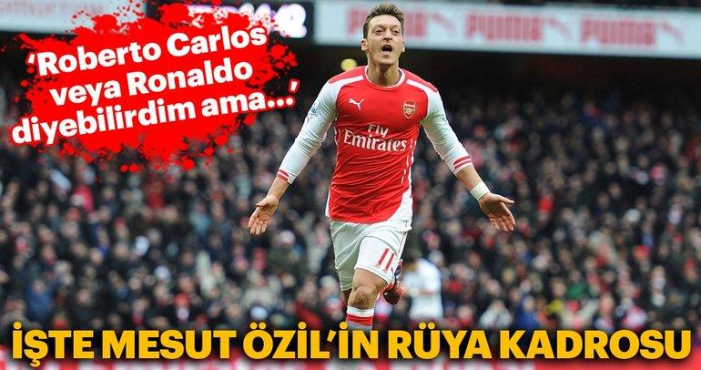 İşte Mesut Özil'in rüya kadroları