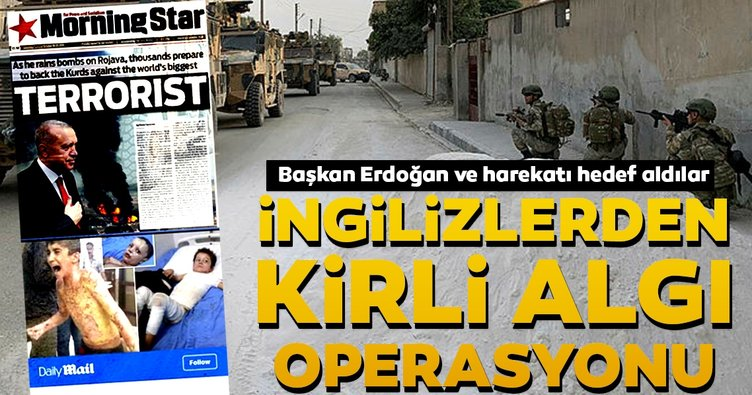 İngilizlerden kirli algı operasyonu... Başkan Erdoğan ve harekatı hedef aldılar