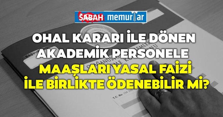 Sabah memurlar: OHAL kararı ile dönen akademik personeller dikkat!