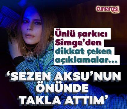 Ünlü şarkıcı Simge: Sezen Aksu'nun önünde takla attım