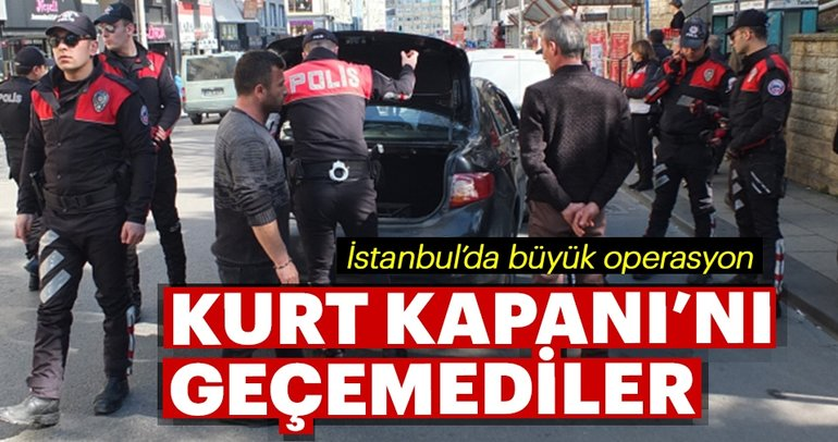 İstanbul'da Kurt Kapanı operasyonu