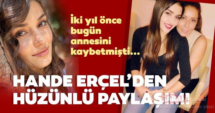 Hande Erçel iki yıl önce bugün annesini kaybetmişti... Hande Erçel'den hüzün dolu paylaşım...