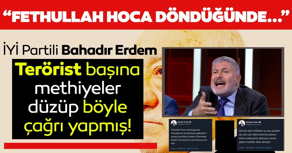 İYİ Parti'de bir FETÖ skandalı daha: İP'li Bahadır Erdem FETÖ'ye methiyeler düzüp darbe gecesi skandal bir çağrı yapmış