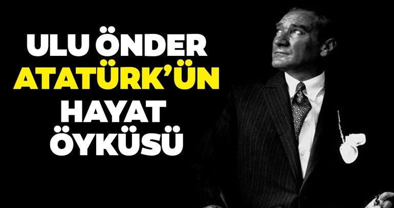 Atatürk'ün hayatı: Ulu önder Mustafa Kemal Atatürk'ün kronolojik sıra ile hayat öyküsü…