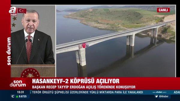 Cumhurbaşkanı Erdoğan'dan Hasankeyf-2 Köprüsü açılış töreninde önemli açıklamalar