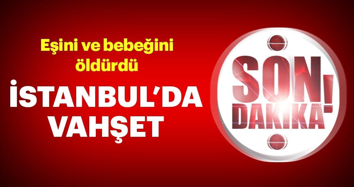 Son dakika: Arnavutköy'de vahşet! Eşini ve bebeğini öldürdü