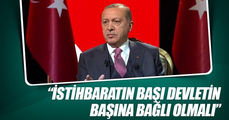 Cumhurbaşkanı Erdoğan: İstihbarat devletin başına bağlı olmalı