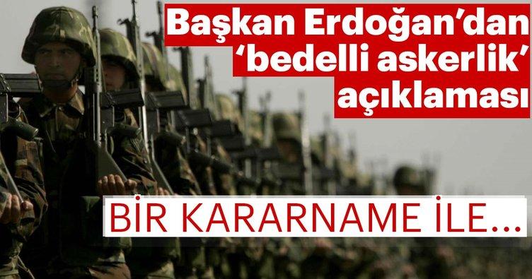 Son dakika: Başkan Erdoğan'dan 'bedelli askerlik' açıklaması