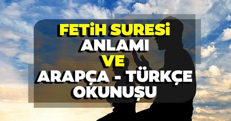 Fetih Suresi anlamı nedir? İşte Fetih suresi Arapça - Türkçe meali ve  okunuşları…