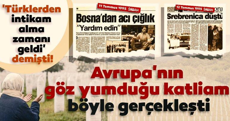 25 yıldır acısı hala taze: Srebrenitsa Katliamı! 'Türklerden intikam alma zamanı geldi'