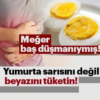 Yumurta sarısını değil beyazını tüketin!