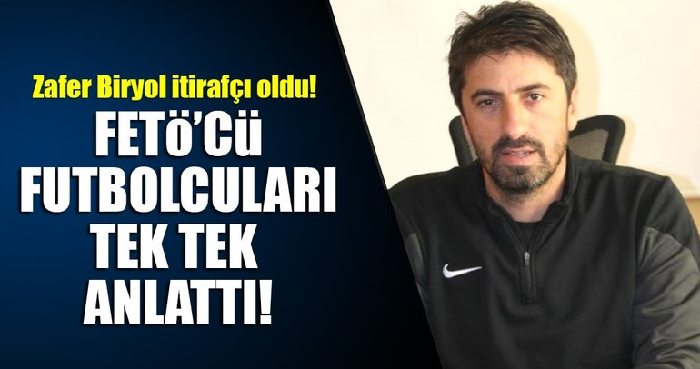 Zafer Biryol, itirafçı oldu; FETÖ'cü futbolcuları anlattı!
