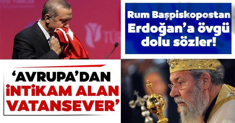 Rum Başpiskopostan Başkan Erdoğan'a övgü: Gerçek bir vatansever