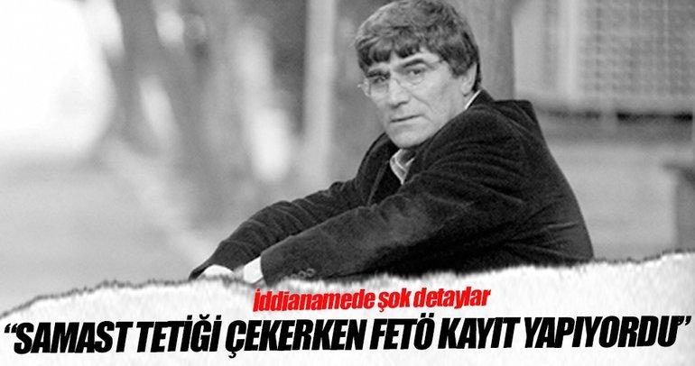 'Ogün Samast tetiği çekerken FETÖ görüntü kaydı yapıyordu'