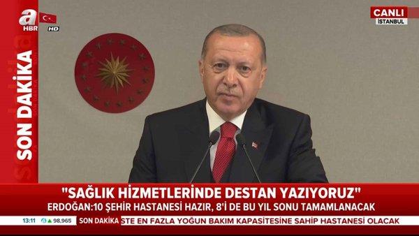 Başkan Erdoğan: 10 şehir hastanesi hazır, 8'i bu yıl sonu tamamlanacak