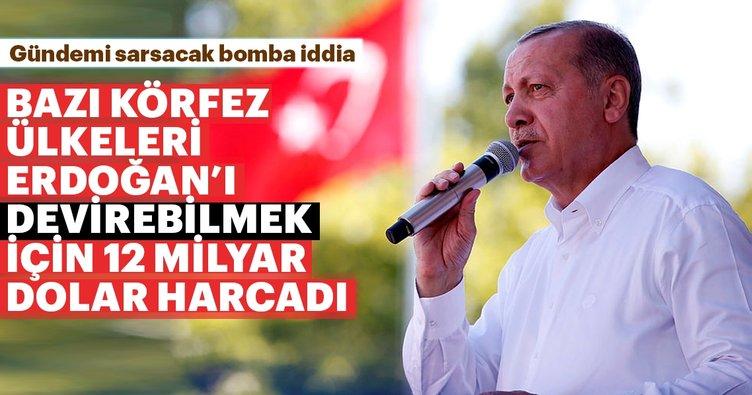 Bazı Körfez ülkeleri, Erdoğan'ı düşürmek için 12 milyar dolar harcadı