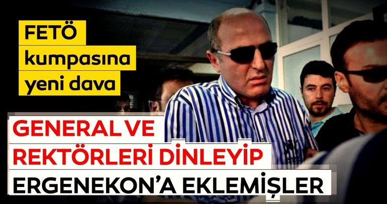 FETÖ kumpasına yeni dava! General ve rektörleri dinleyip Ergenekon'a eklemişler