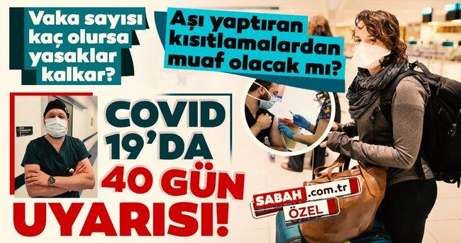 Son dakika haberler: Covid-19 için 40 gün uyarısı! Aşı yaptıran kısıtlamalardan muaf olacak mı?