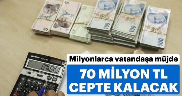 70 milyon lira vatandaşın cebinde kalacak!