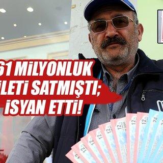61 milyon liralık bileti sattı; sitem etti: Biz adam yemeyiz!