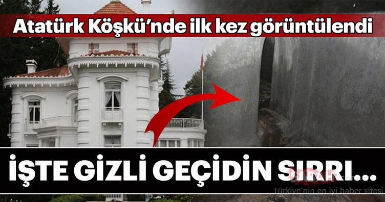 Atatürk Köşkü'nün bilinmeyen gizli geçidi