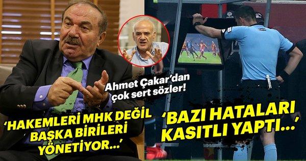 Ahmet Çakar: Türk hakemlerini MHK değil başka birileri yönetiyor