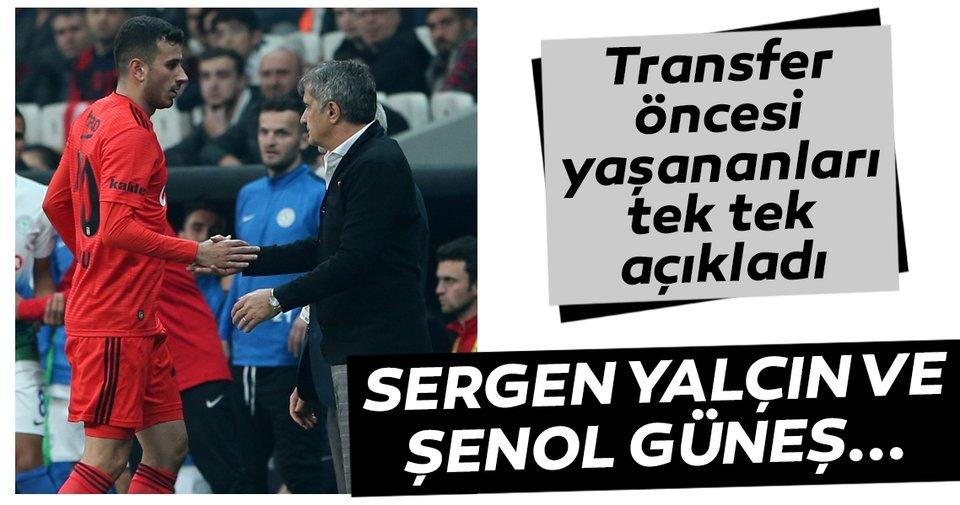 Oğuzhan Özyakup, Sergen Yalçın ve Şenol Güneş'le yaptığı transfer görüşmelerini açıkladı