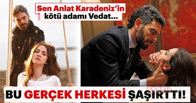Sen Anlat Karadeniz'in kötü adamı Vedat'ı canlandıran Mehmet Ali Nuroğlu…