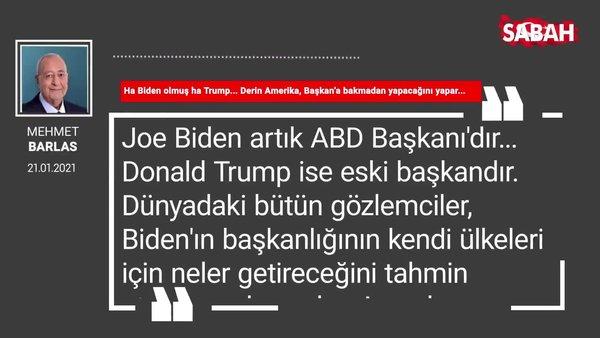 Mehmet Barlas | Ha Biden olmuş ha Trump... Derin Amerika, Başkan'a bakmadan yapacağını yapar...