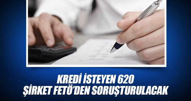 Kredi isteyen 620 şirket FETÖ'den soruşturulacak