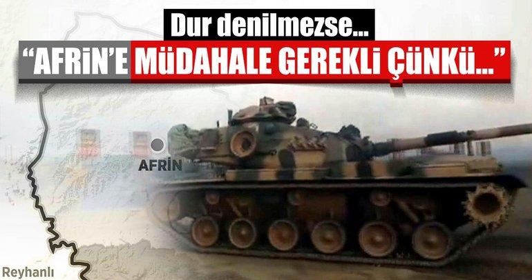 """""""Afrin'e müdahale gerekli çünkü…"""""""